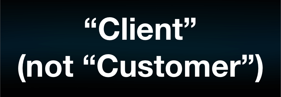 Words that sell: Client not customer