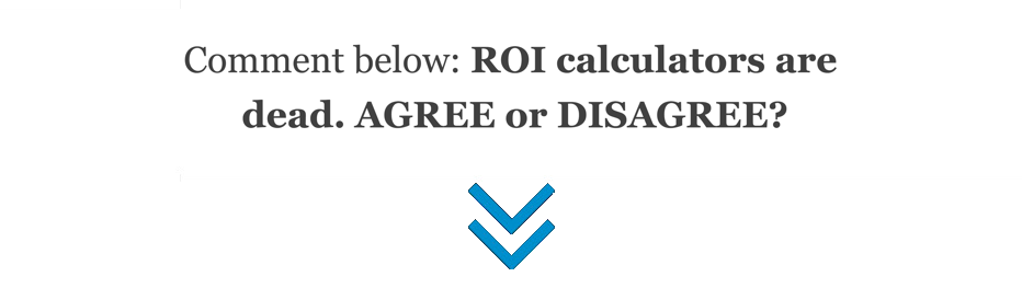 ROI calculators are dead?